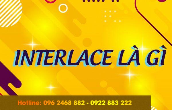 Bạn có biết interlaced là gì?