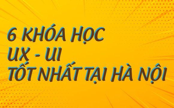 6 khóa học UX – UI tốt nhất tại Hà Nội